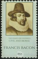 The Essays Or Counsels, Civil And Moral