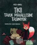 Tiko Tavuk Mahallesine Taşınıyor