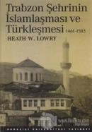 Trabzon Şehrinin İslamlaşması ve Türkleşmesi (1461-1583)