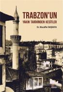 Trabzon'un Yakın Tarihinden Kesitler
