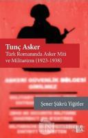 Tunç Asker - Türk Romanında Asker Miti ve Militarizm (1923-1938)