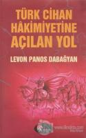 Türk Cihan Hakimiyetine Açılan Yol