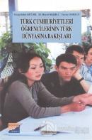 Türk Cumhuriyetleri Öğrencilerinin Türk Dünyasına Bakışları