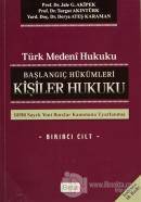 Türk Medeni Hukuku 1. Cilt : Başlangıç Hükümleri - Kişiler Hukuku