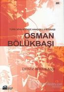 Türk Siyasetinde Anadolu Fırtınası Osman Bölükbaşı