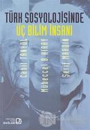 Türk Sosyolojisinde Üç Bilim İnsanı