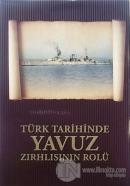 Türk Tarihinde Yavuz Zırhlısının Rolü (Ciltli)