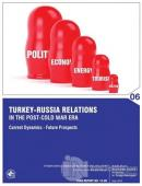 Turkey-Russia Relations In the Post-Cold War Era: Current Dynamics, Future Prospects