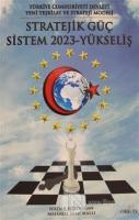 Türkiye Cumhuriyeti Devleti Yeni Teşkilat ve Strateji Yöntemi: Stratejik Güç Sistem 2023 - Yükseliş