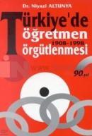 Türkiye'de Öğretmen Örgütlenmesi 1908 - 1998