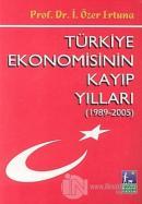 Türkiye Ekonomisinin Kayıp Yılları (1989 - 2005)