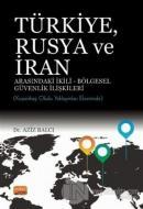 Türkiye Rusya ve İran Arasındaki İkili - Bölgesel Güvenlik İlişkileri