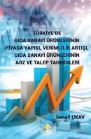 Türkiye'de Gıda Sanayi Ürünlerinin Piyasa Yapısı, Verimlilik Artışı, Gıda Sanayi Ürünlerinin Arz ve Talep Tahminleri