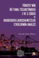 Türkiye'nin İki Yanlı Ticaretindeki J ve S Eğrisi ve Harberger - Laursen - Metzler Etkilerinin Analizi