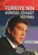 Türkiye'nin Küresel Siyaset Vizyonu (Ciltli)