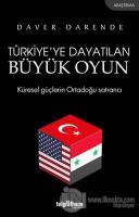 Türkiye'ye Dayatılan Büyük Oyun