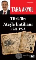 Türk'ün Ateşle İmtihanı 1921-1922