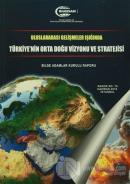 Uluslararası Gelişmeler Işığında Türkiye'nin Orta Doğu Vizyonu ve Stratejisi