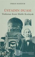 Üstadın Duası: Türkistan Ereni Halife Kızılayak