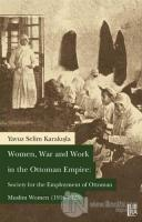 Women War and Work in the OttomanEmpire: Society for the Employment of Ottoman Muslim Women (1916-1923)