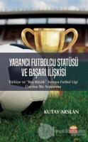Yabancı Futbolcu Statüsü ve Başarı İlişkisi