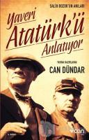 Yaveri Atatürk'ü Anlatıyor