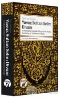 Yavuz Sultan Selim Divanı ve Padişaha Sunulan Minyatürlü Nüsha İnceleme ve Tıpkıbasımlarıyla (Ciltli)