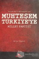 Yeniden Milli Mücadelede'den Muhteşem Türkiye'ye Millet Partisi