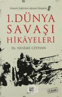 1. Dünya Savaşı Hikayeleri Osmanlı Dağılırken Ağlayan Hikayeler 3