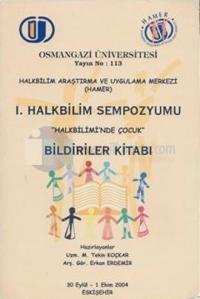 1. Halkbilim Sempozyumu Halkbilimi'nde Çocuk Bildiriler Kitabı