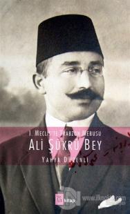 1. Meclis'te Trabzon Mebusu: Ali Şükrü Bey