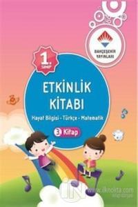 1. Sınıf Etkinlik Kitabı 3. Kitap: Hayat Bilgisi - Türkçe - Matematik