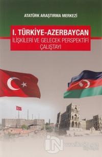 1. Türkiye-Azerbaycan İlişkileri ve Gelecek Perspektifi Çalıştayı