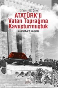 10 Kasım 1953 Günü Atatürk'ü Vatan Toprağına Kavuşturmuştuk