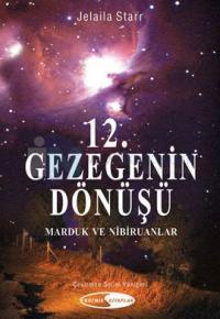 12. Gezegenin Dönüşü Marduk ve Nibiruanlar
