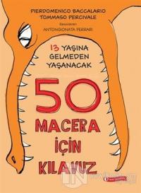 13 Yaşına Gelmeden Yaşanacak 50 Macera İçin Kılavuz (Ciltli)