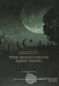 1453'ten 1928'e Kadar İstanbul'da Gömülmüş Türk Denizcilerinin Mezar Taşları (Ciltli)