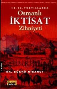 15 - 16. Yüzyıllarda Osmanlı İktisat Zihniyeti