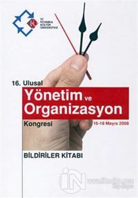 16. Ulusal Yönetim ve Organizasyon Kongresi : Bildiriler Kitabı (16-18 Mayıs 2008)