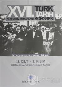 17. Türk Tarih Kongresi 2 Cilt 1. Kısım - Orta Asya ve Kafkasya Tarihi