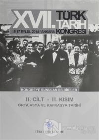 17. Türk Tarih Kongresi 2 Cilt 2. Kısım - Orta Asya ve Kafkasya Tarihi