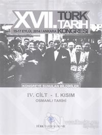 17. Türk Tarih Kongresi 4 Cilt 1. Kısım - Kongreye Sunulan Bildiriler
