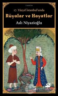 17. Yüzyıl İstanbul'unda Rüyalar ve Hayatlar Aslı Niyazioğlu