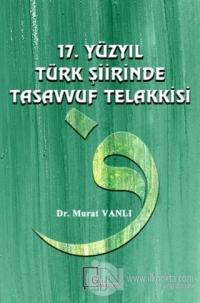 17. Yüzyıl Türk Şiirinde Tasavvuf Telakkisi (Ciltli) Murat Vanlı