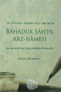 18. Yüzyılda Karışık Dilli Bir Metin Bahadur Şah'ın Arz-Namesi