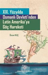 19. Yüzyılda Osmanlı Devleti'nden Latin Amerika'ya Göç Hareketi