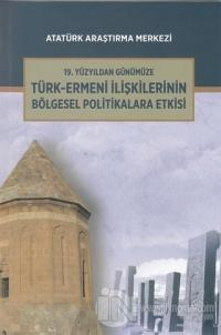 19. Yüzyıldan Günümüze Türk-Ermeni İlişkilerinin Bölgesel Politikalara Etkisi Uluslararası Sempozyumu