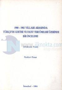 1900-1983 yılları arasında Türkçe'de Goethe ve Faust Tercümeleri Üzerine Bir İnceleme (Doktora Tezi)