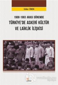 1908-1983 Arası Dönemde Türkiye'de Askeri Kültür ve Laiklik İlişkisi H
