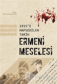 1915'e Hapsedilen Tarih: Ermeni Meselesi